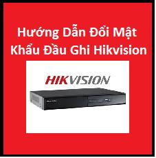 Hướng dẫn cách thay dổi mật khẩu đầu ghi hikvision