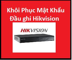 Hướng dẫn khôi phục mật khẩu đầu ghi Hikvision