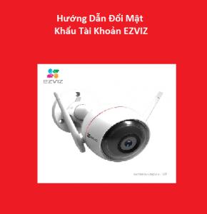 huong-dan-doi-mat-khau-tai-khoan-ezviz-cctv
